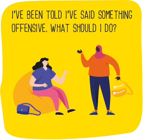 I've been told I've said something offensive, what should I do?